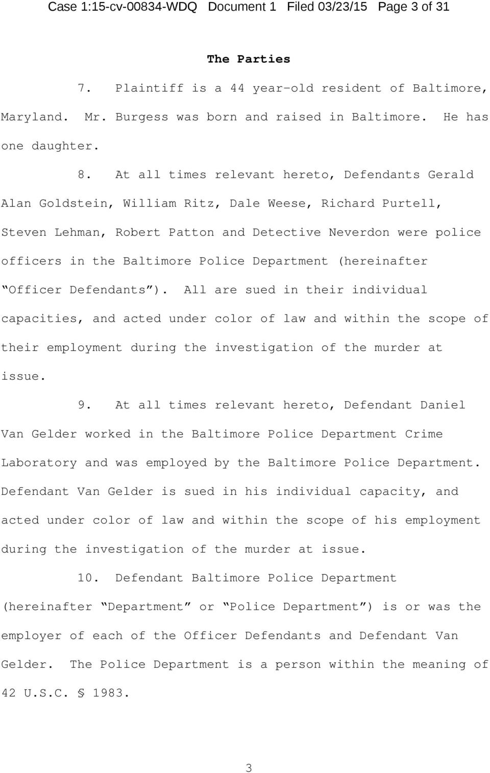 At all times relevant hereto, Defendants Gerald Alan Goldstein, William Ritz, Dale Weese, Richard Purtell, Steven Lehman, Robert Patton and Detective Neverdon were police officers in the Baltimore
