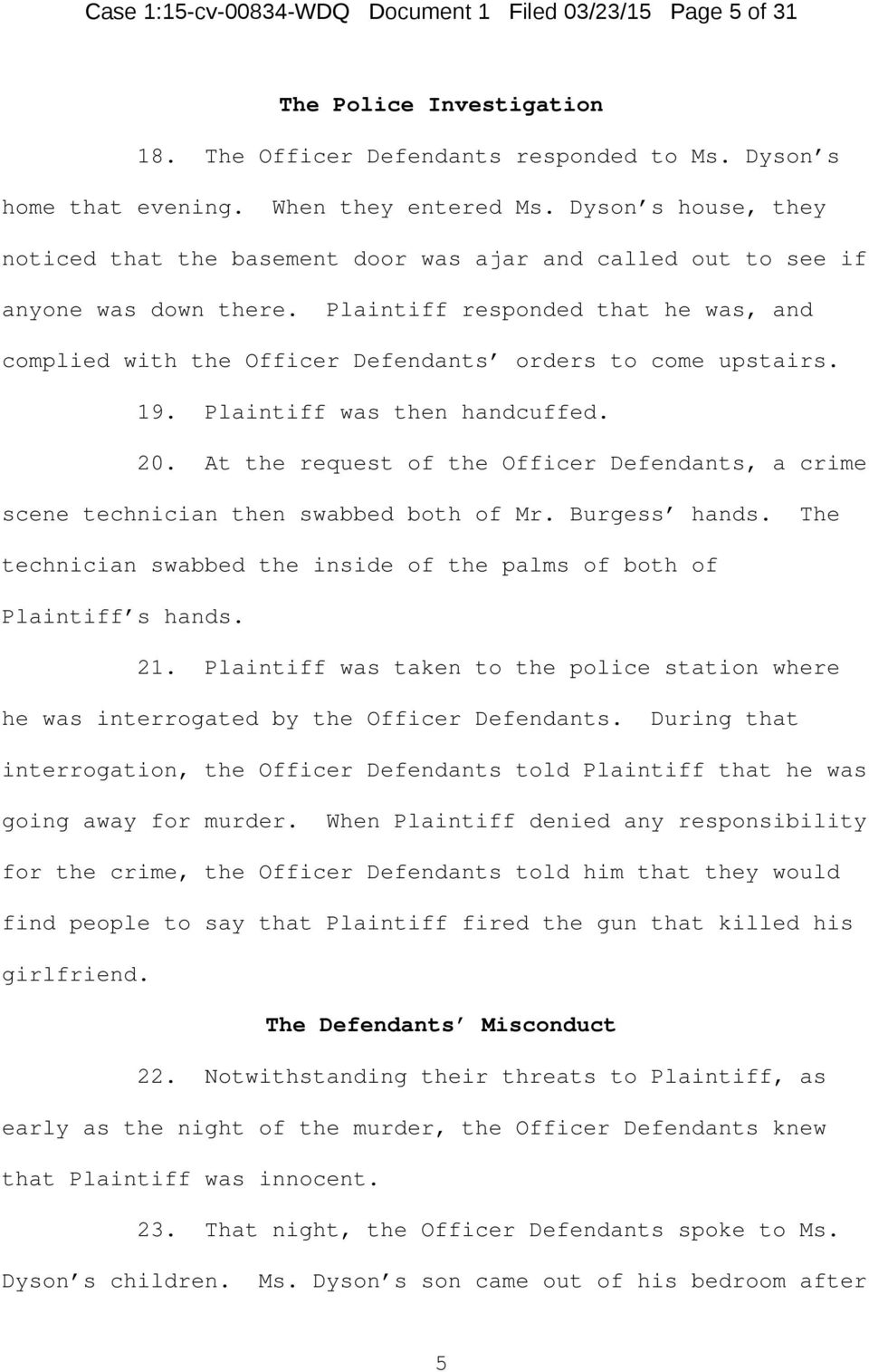 Plaintiff responded that he was, and complied with the Officer Defendants orders to come upstairs. 19. Plaintiff was then handcuffed. 20.