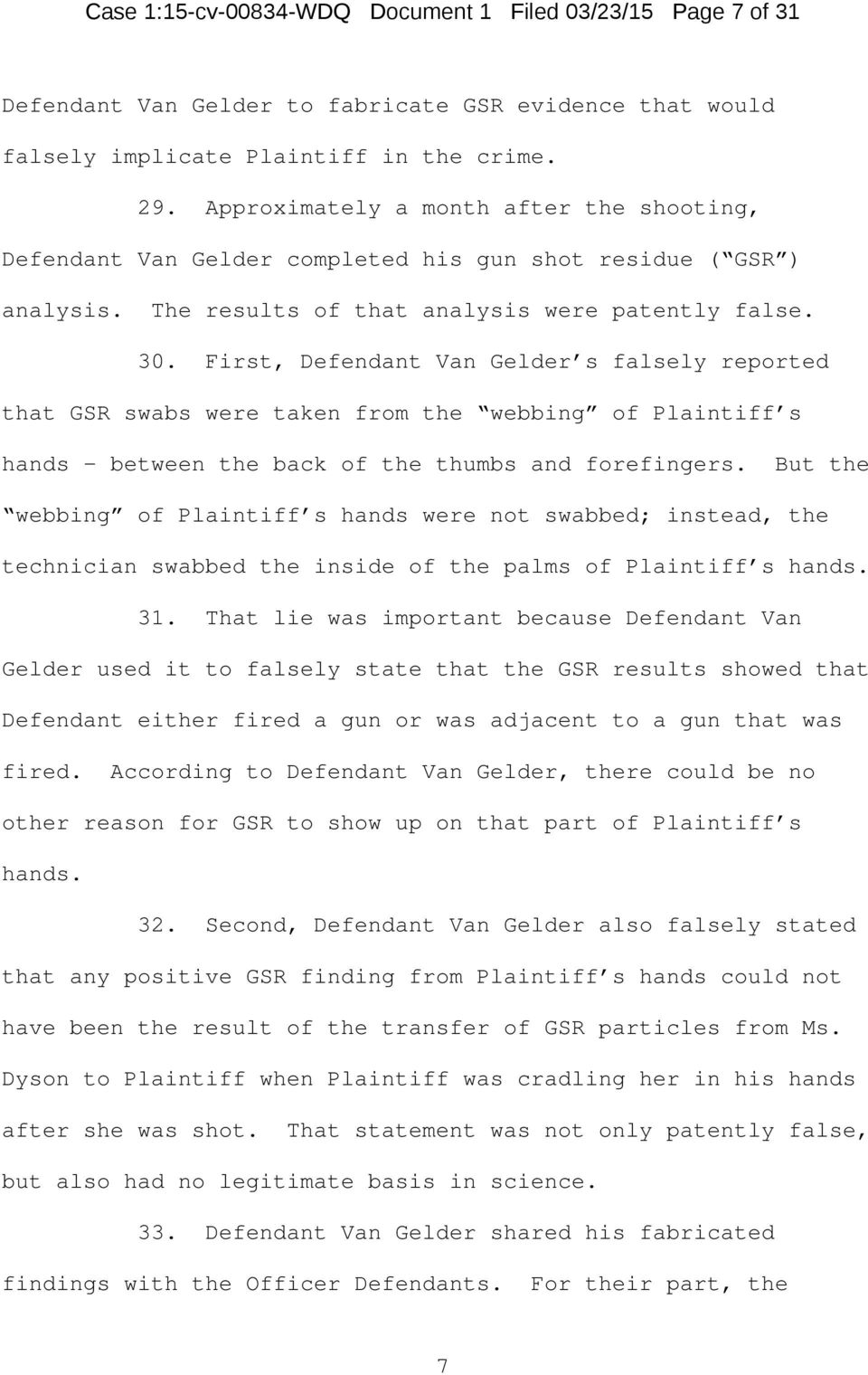 First, Defendant Van Gelder s falsely reported that GSR swabs were taken from the webbing of Plaintiff s hands between the back of the thumbs and forefingers.