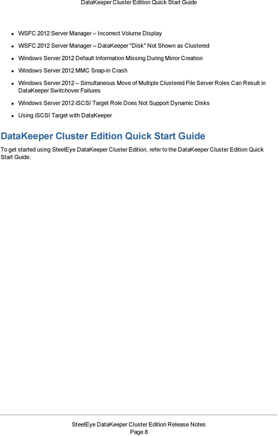 Clustered File Server Roles Can Result in DataKeeper Switchover Failures Windows Server 2012 iscsi Target Role Does Not Support Dynamic Disks Using iscsi Target with