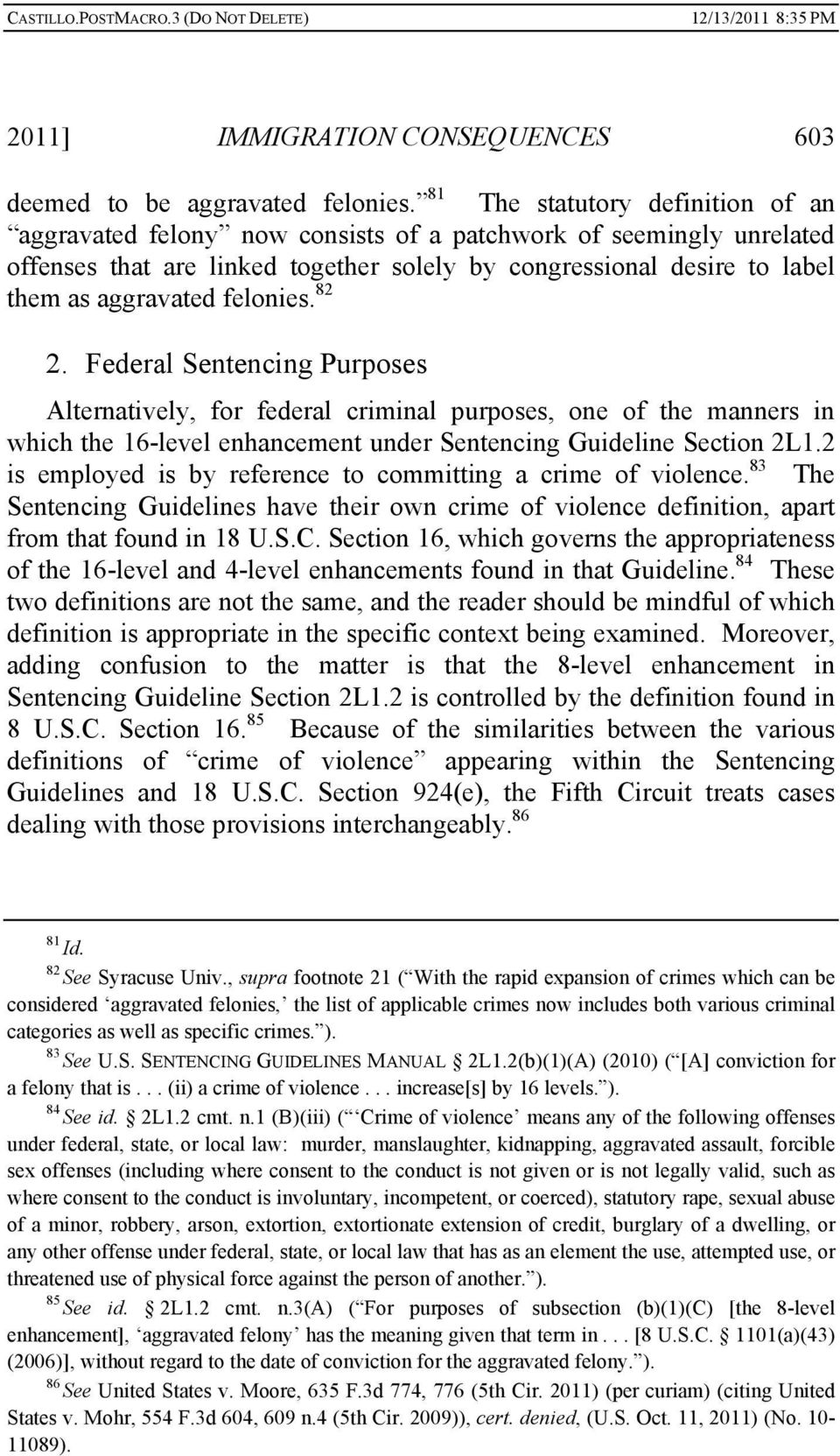 felonies. 82 2. Federal Sentencing Purposes Alternatively, for federal criminal purposes, one of the manners in which the 16-level enhancement under Sentencing Guideline Section 2L1.