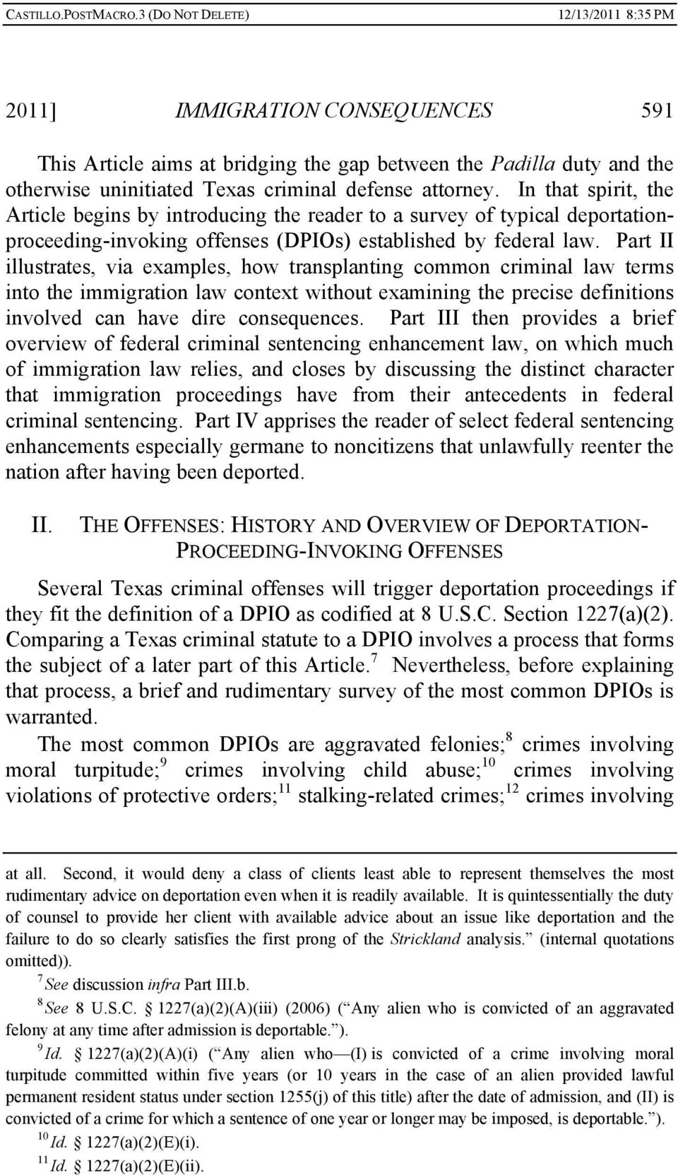 In that spirit, the Article begins by introducing the reader to a survey of typical deportationproceeding-invoking offenses (DPIOs) established by federal law.