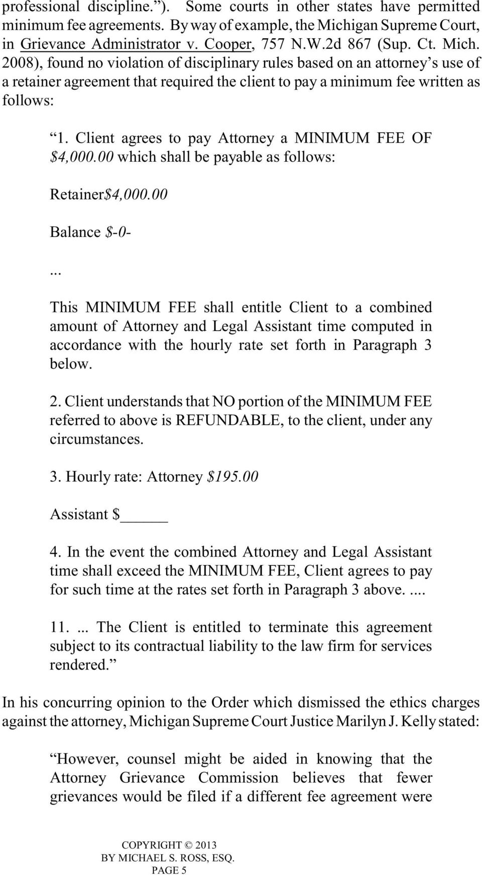 Client agrees to pay Attorney a MINIMUM FEE OF $4,000.00 which shall be payable as follows: Retainer$4,000.00 Balance $-0-.