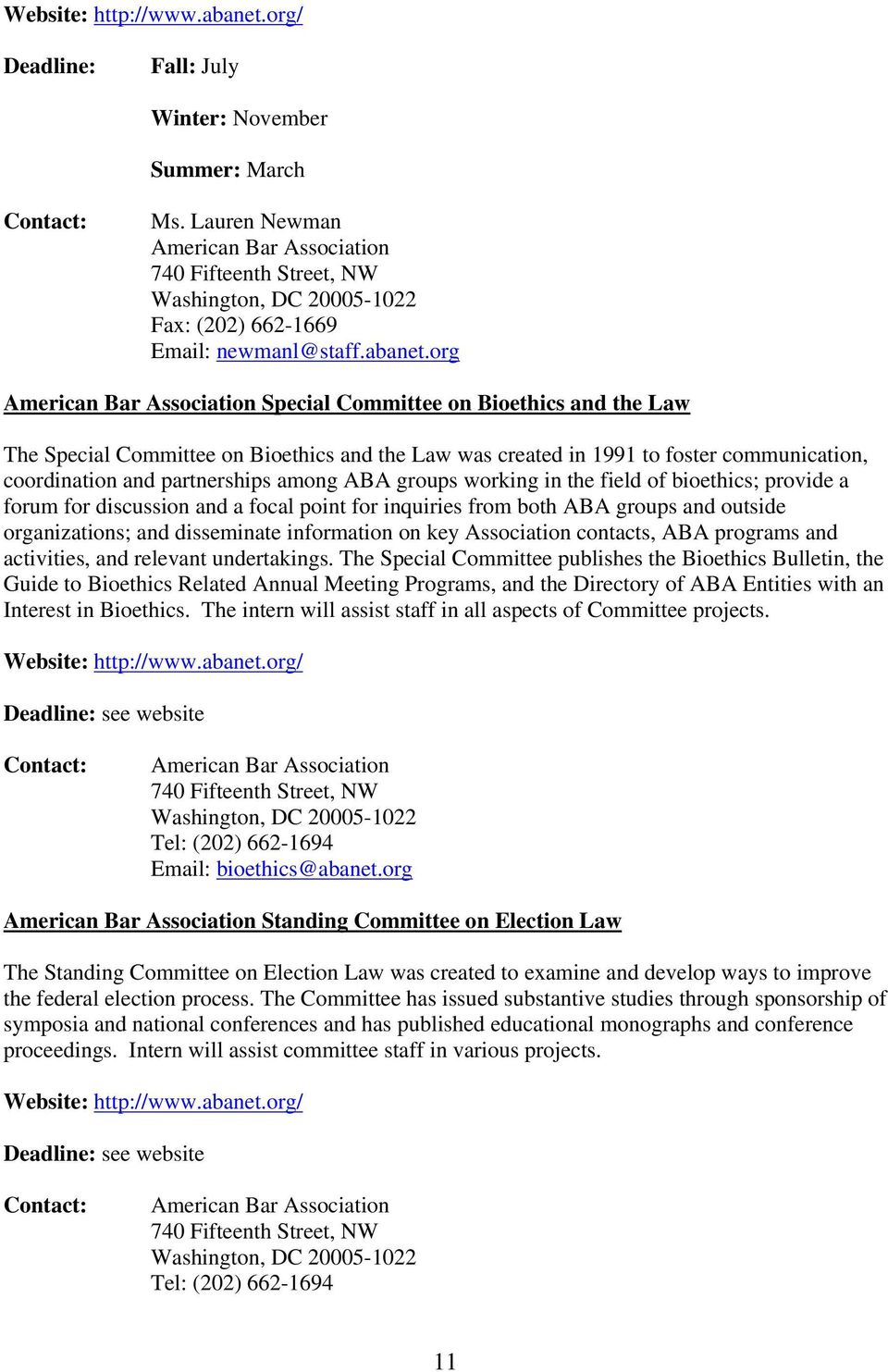org American Bar Association Special Committee on Bioethics and the Law The Special Committee on Bioethics and the Law was created in 1991 to foster communication, coordination and partnerships among