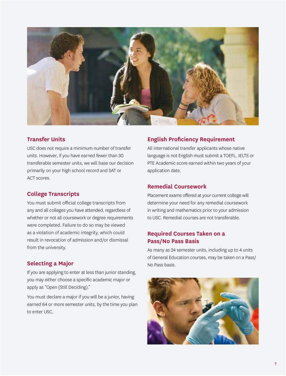 College Transcripts You must submit official college transcripts from any and all colleges you have attended, regardless of whether or not all coursework or degree requirements were completed.