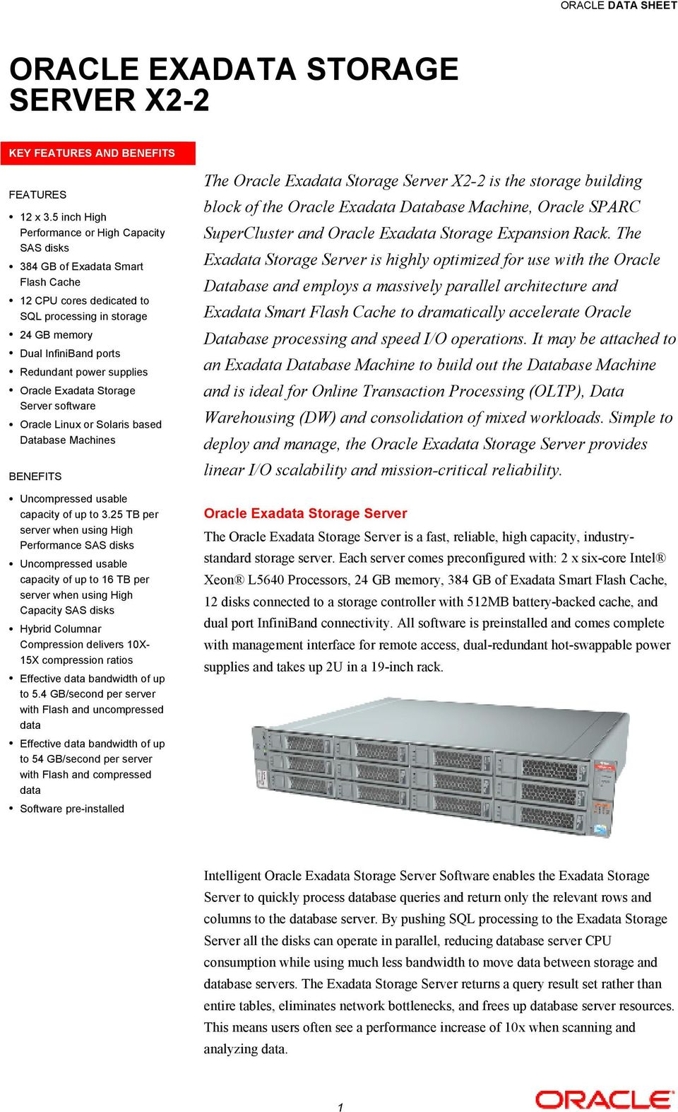 Oracle Exadata Storage Server software Oracle Linux or Solaris based Database Machines BENEFITS Uncompressed usable capacity of up to 3.