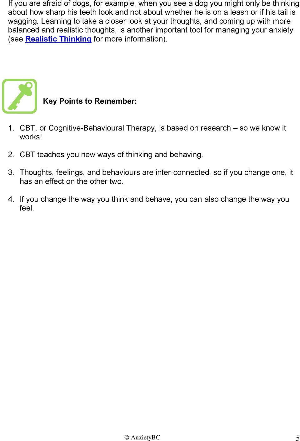 more information). Key Points to Remember: 1. CBT, or Cognitive-Behavioural Therapy, is based on research so we know it works! 2. CBT teaches you new ways of thinking and behaving. 3.
