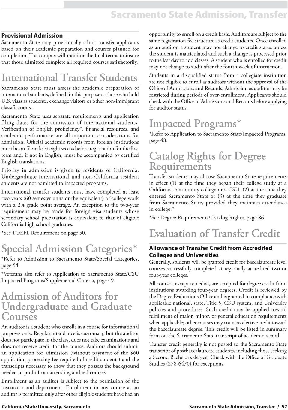 International Transfer Students Sacramento State must assess the academic preparation of international students, defined for this purpose as those who hold U.S. visas as students, exchange visitors or other non-immigrant classifications.