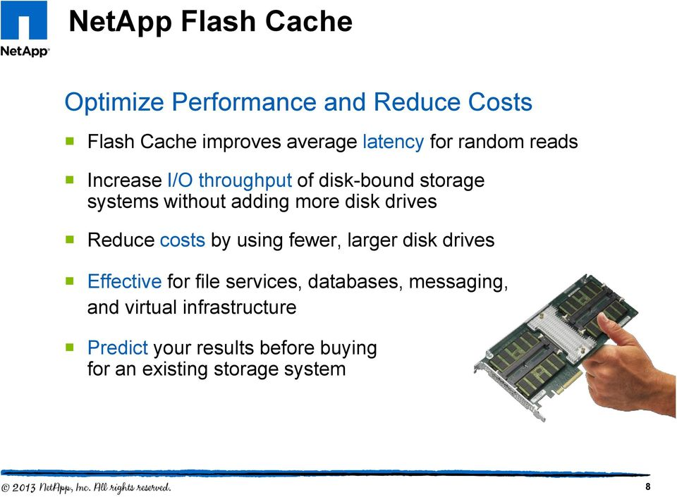 drives Reduce costs by using fewer, larger disk drives Effective for file services, databases,