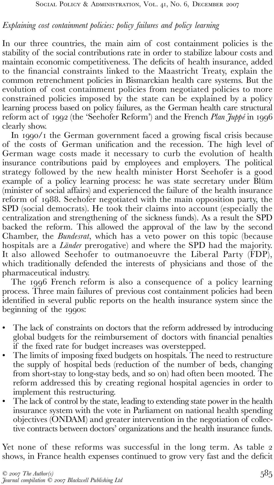 The deficits of health insurance, added to the financial constraints linked to the Maastricht Treaty, explain the common retrenchment policies in Bismarckian health care systems.