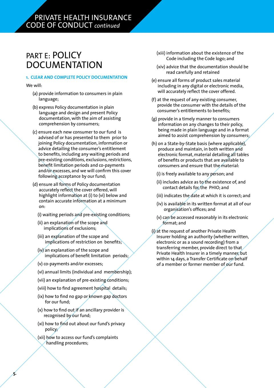 documentation, with the aim of assisting comprehension by consumers; (c) ensure each new consumer to our fund is advised of or has presented to them prior to joining Policy documentation, information