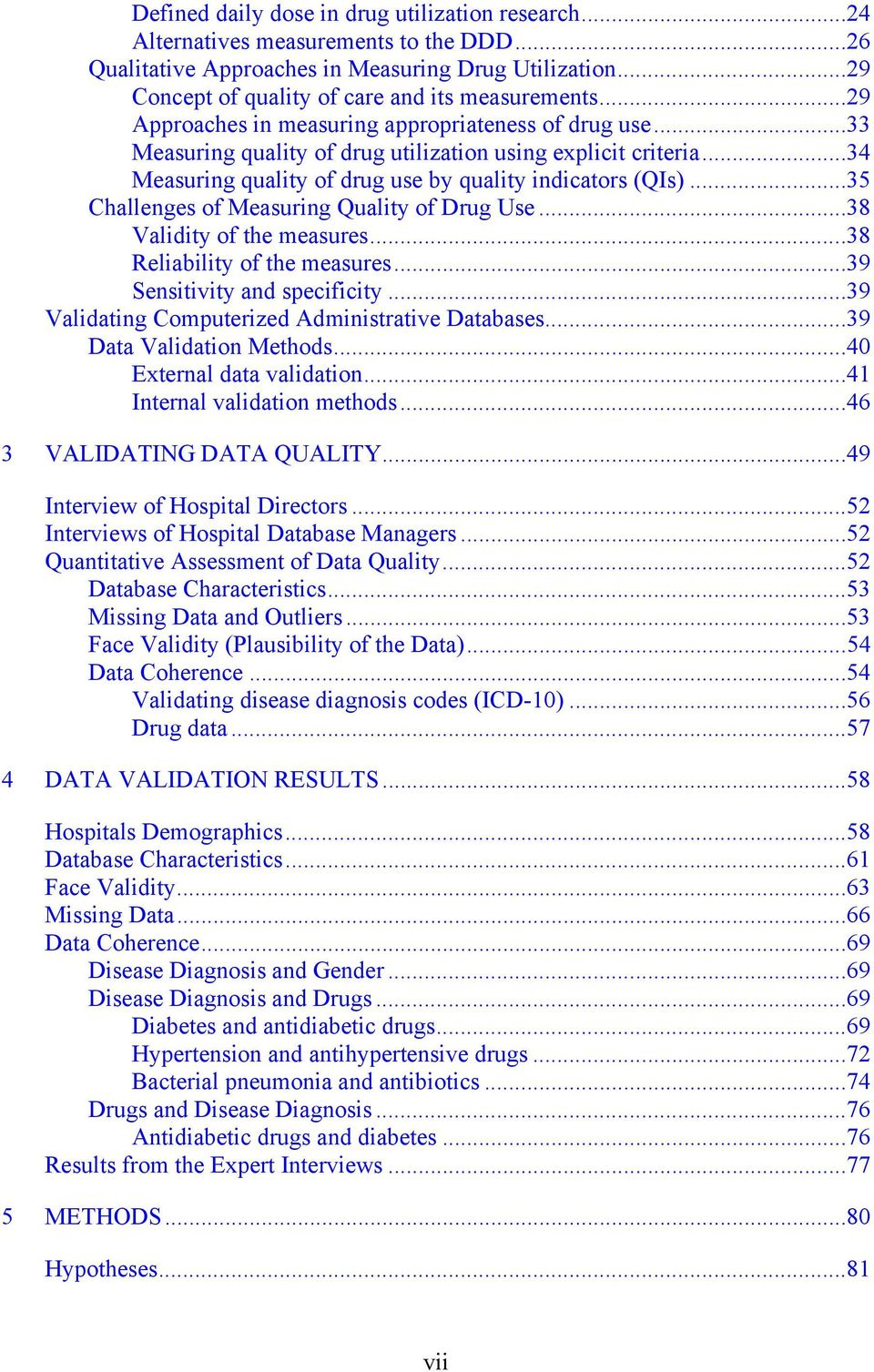 ..35 Challenges of Measuring Quality of Drug Use...38 Validity of the measures...38 Reliability of the measures...39 Sensitivity and specificity...39 Validating Computerized Administrative Databases.