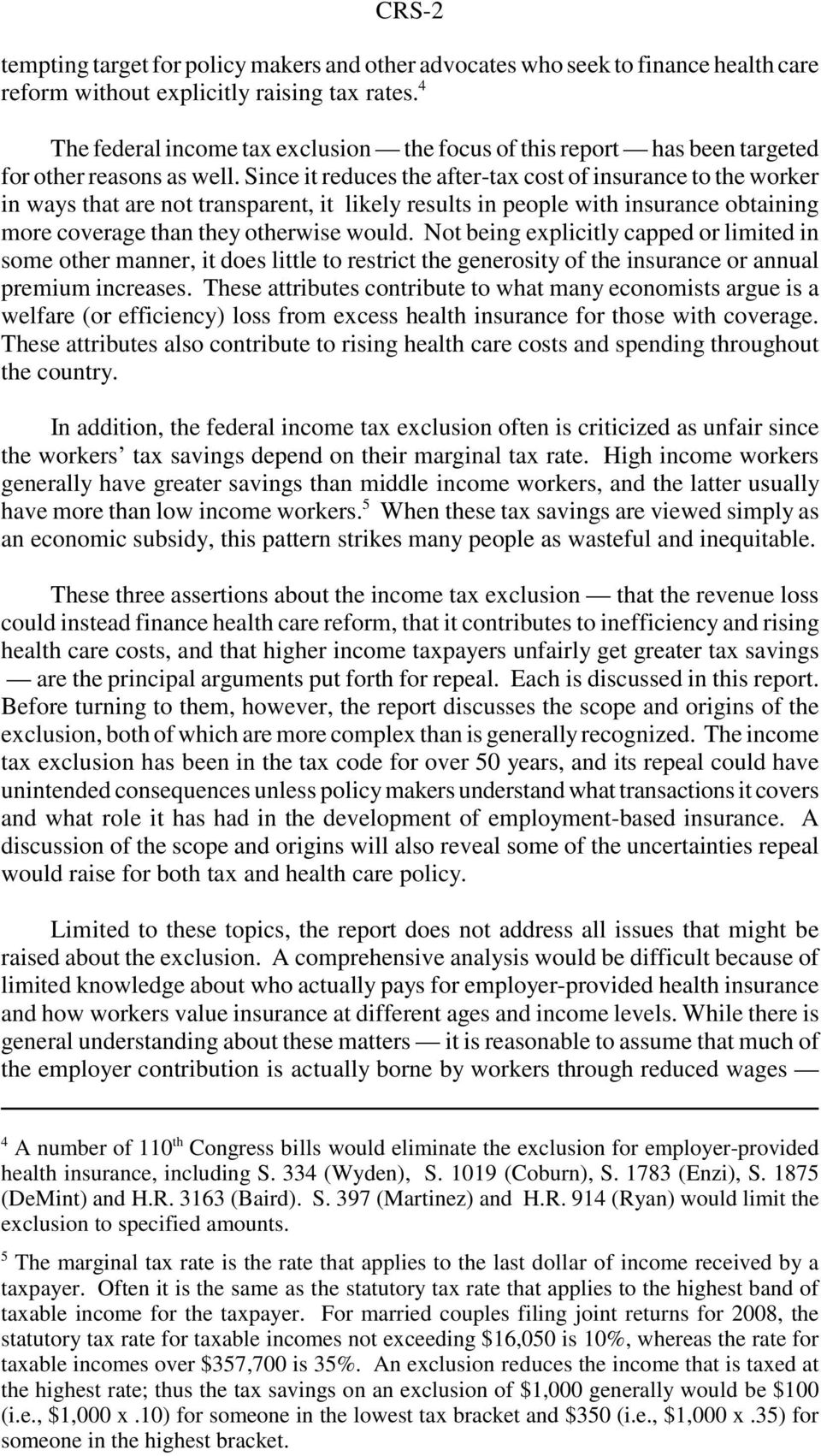 Since it reduces the after-tax cost of insurance to the worker in ways that are not transparent, it likely results in people with insurance obtaining more coverage than they otherwise would.