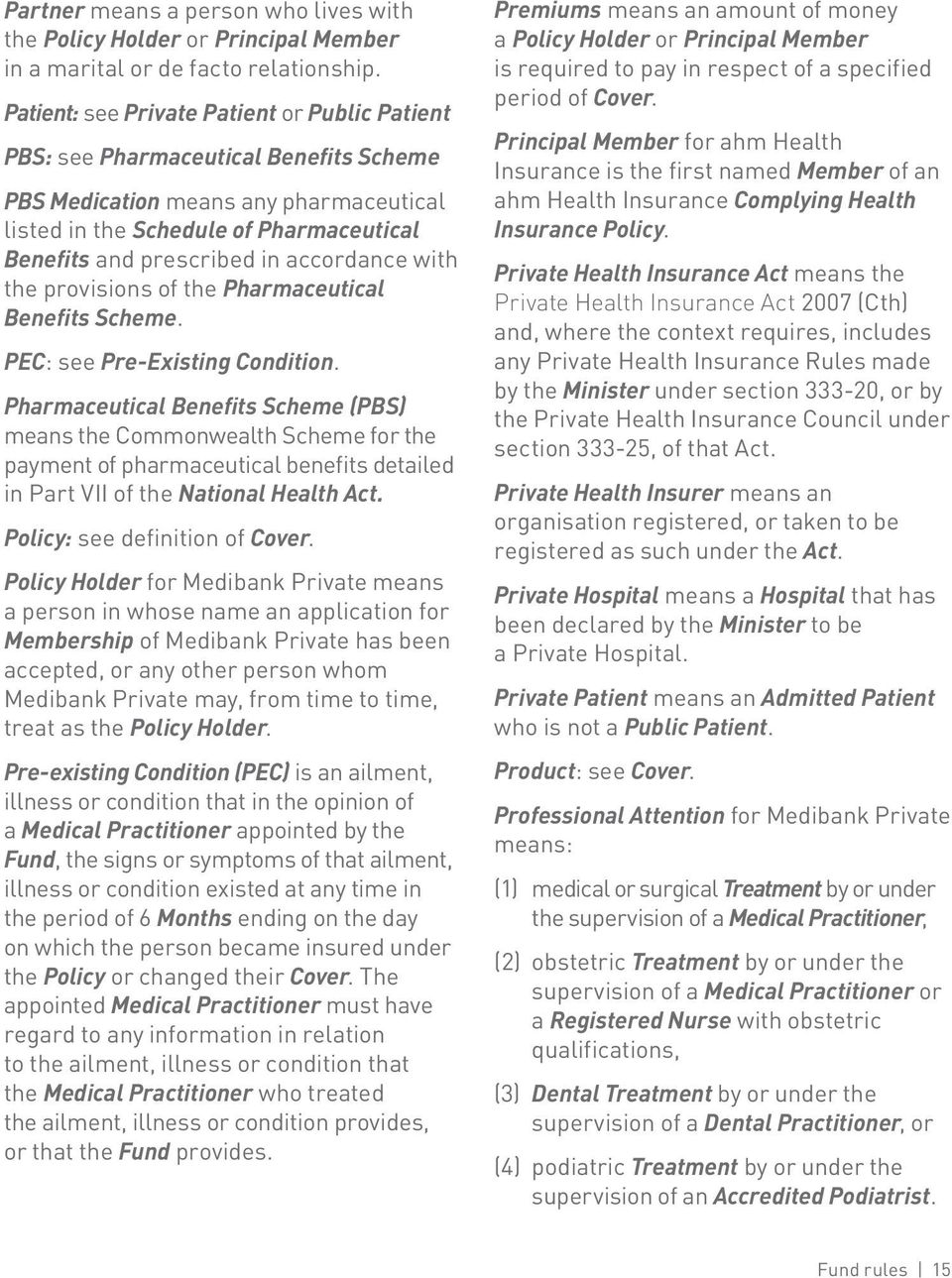 accordance with the provisions of the Pharmaceutical Benefits Scheme. PEC: see Pre-Existing Condition.