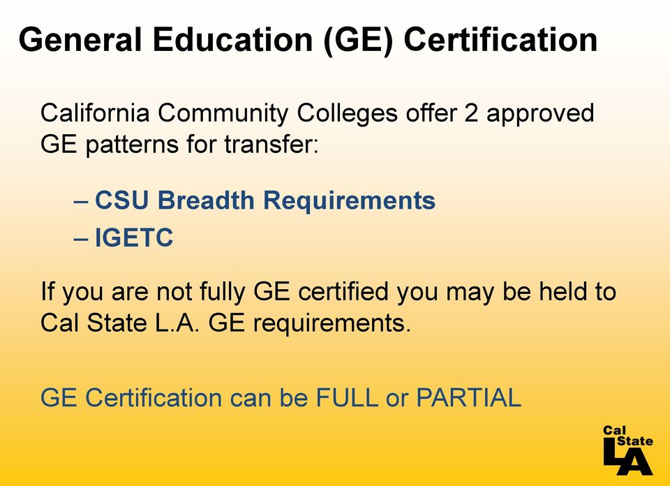 Requirements IGETC If you are not fully GE certified you may be
