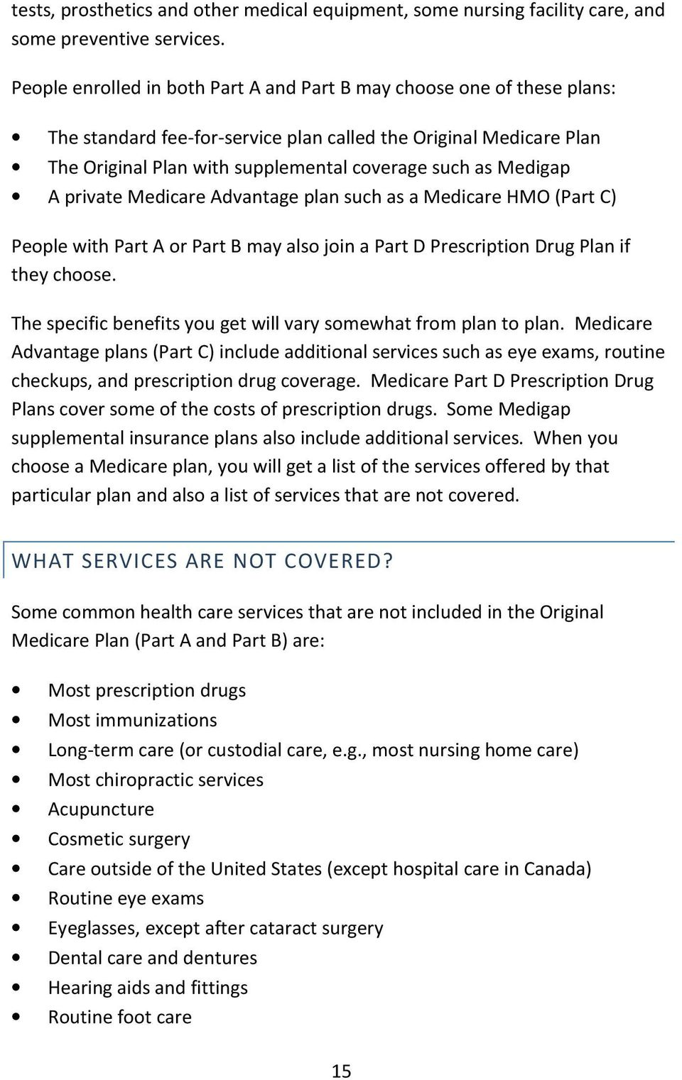 Medigap A private Medicare Advantage plan such as a Medicare HMO (Part C) People with Part A or Part B may also join a Part D Prescription Drug Plan if they choose.
