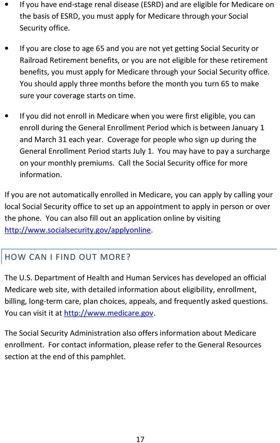 Social Security office. You should apply three months before the month you turn 65 to make sure your coverage starts on time.