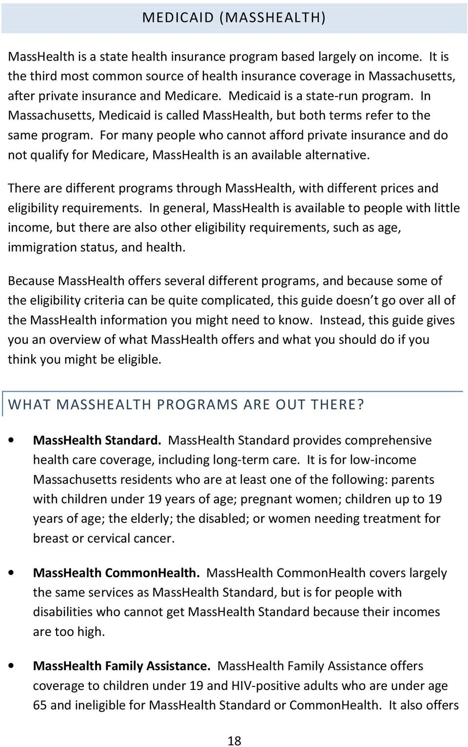 In Massachusetts, Medicaid is called MassHealth, but both terms refer to the same program.