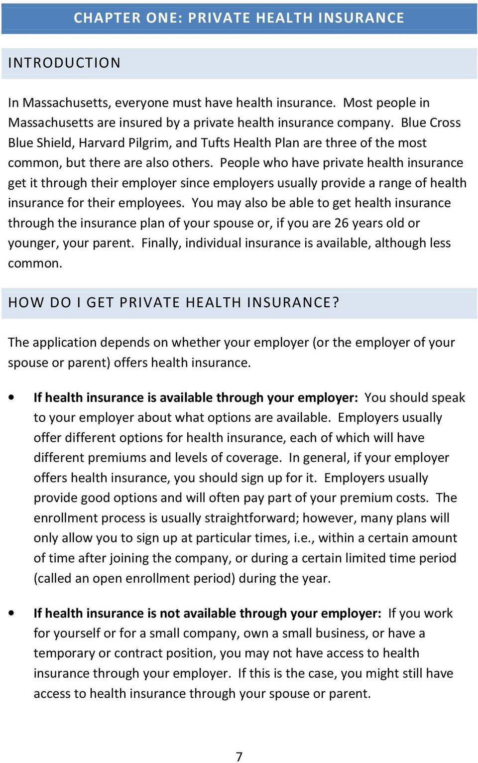 People who have private health insurance get it through their employer since employers usually provide a range of health insurance for their employees.