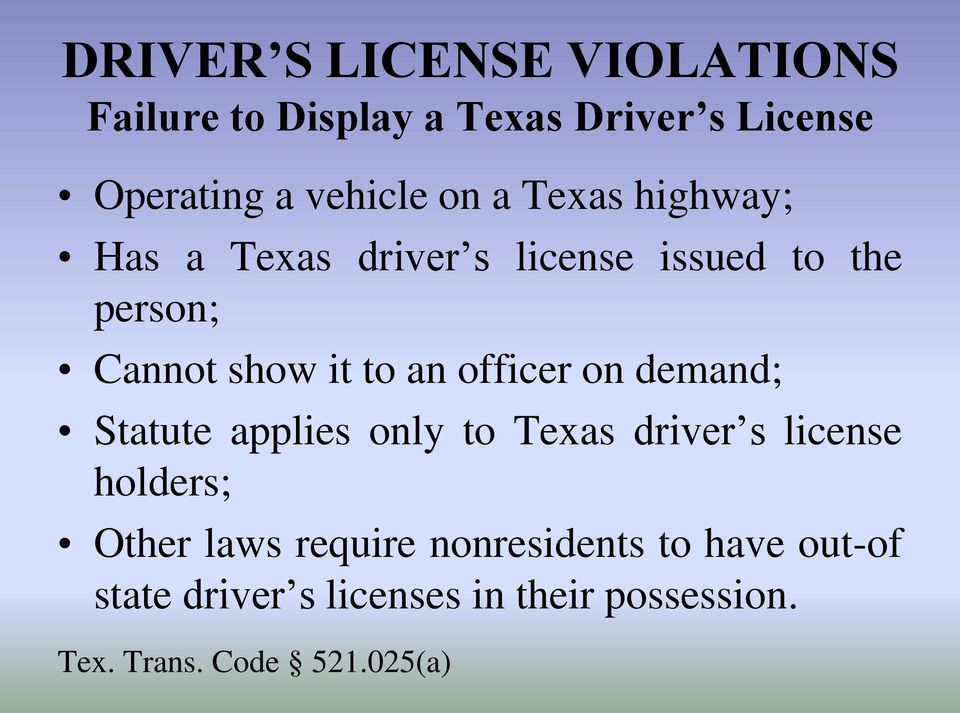 officer on demand; Statute applies only to Texas driver s license holders; Other laws require