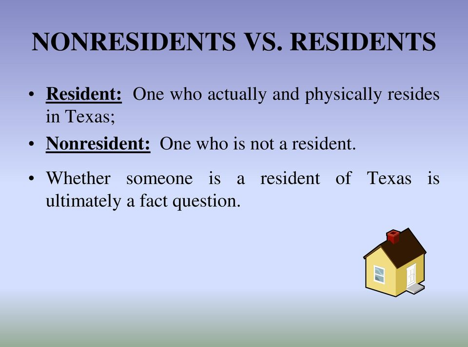 physically resides in Texas; Nonresident: One