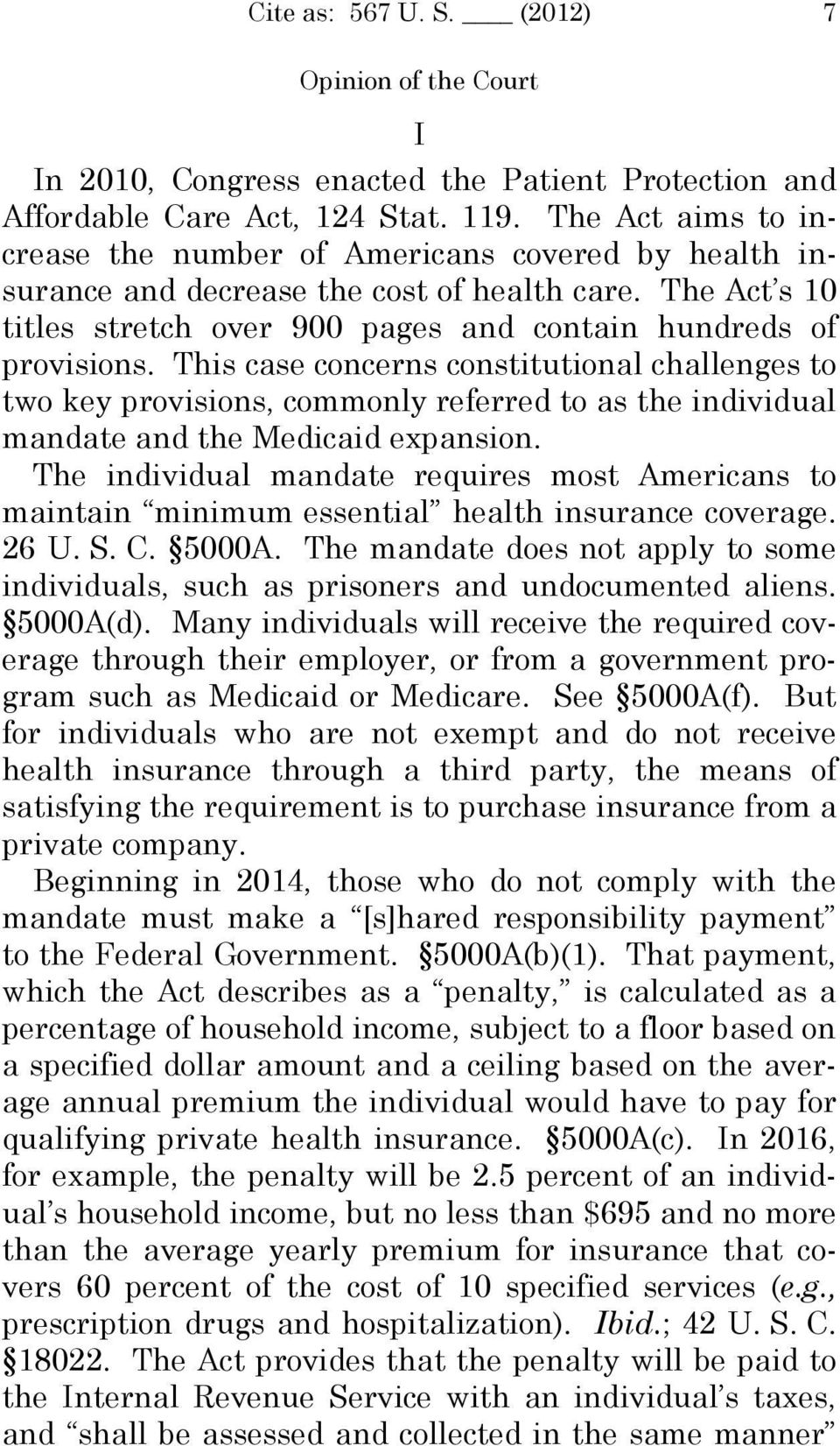This case concerns constitutional challenges to two key provisions, commonly referred to as the individual mandate and the Medicaid expansion.