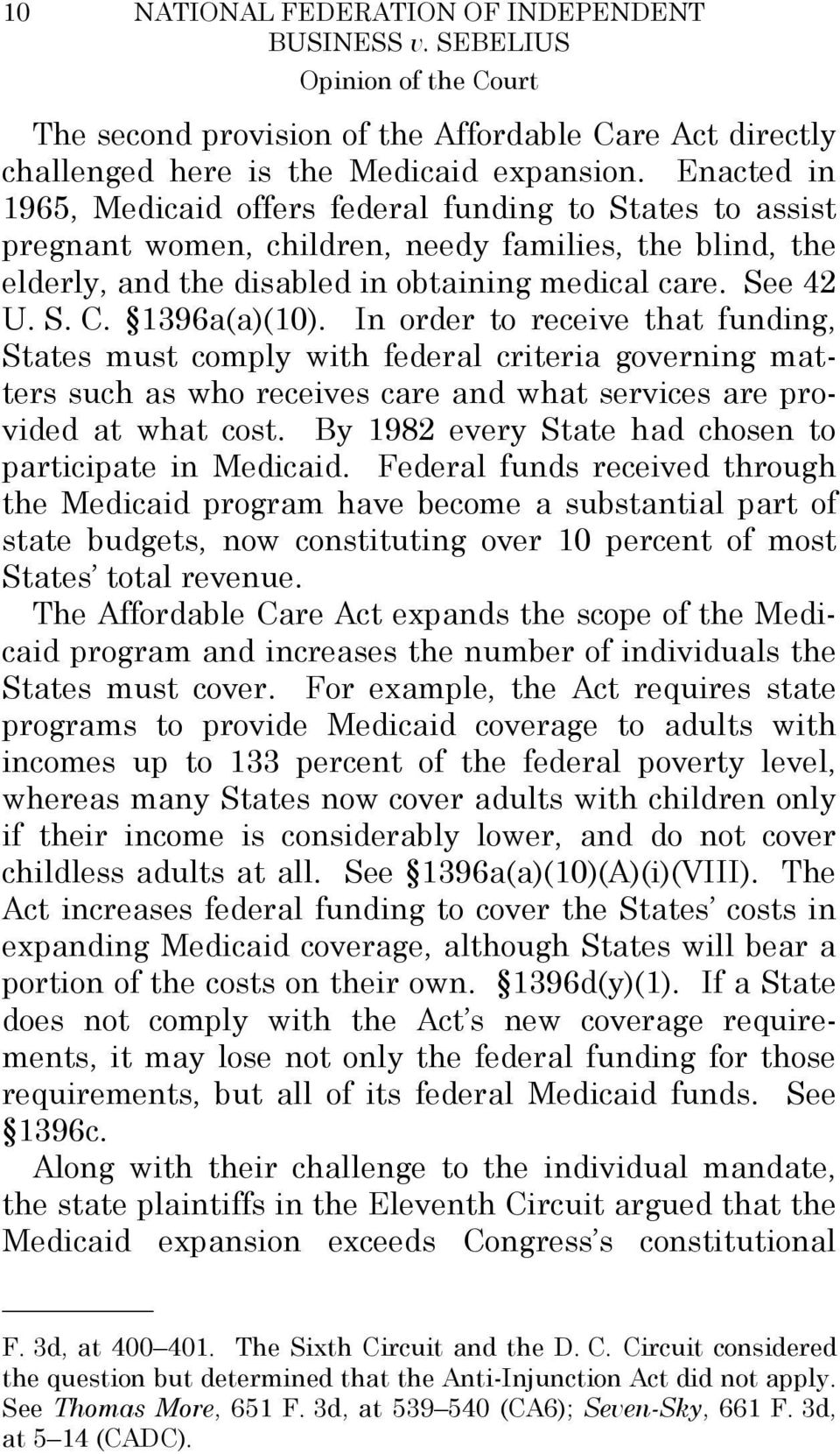 1396a(a)(10). In order to receive that funding, States must comply with federal criteria governing matters such as who receives care and what services are provided at what cost.