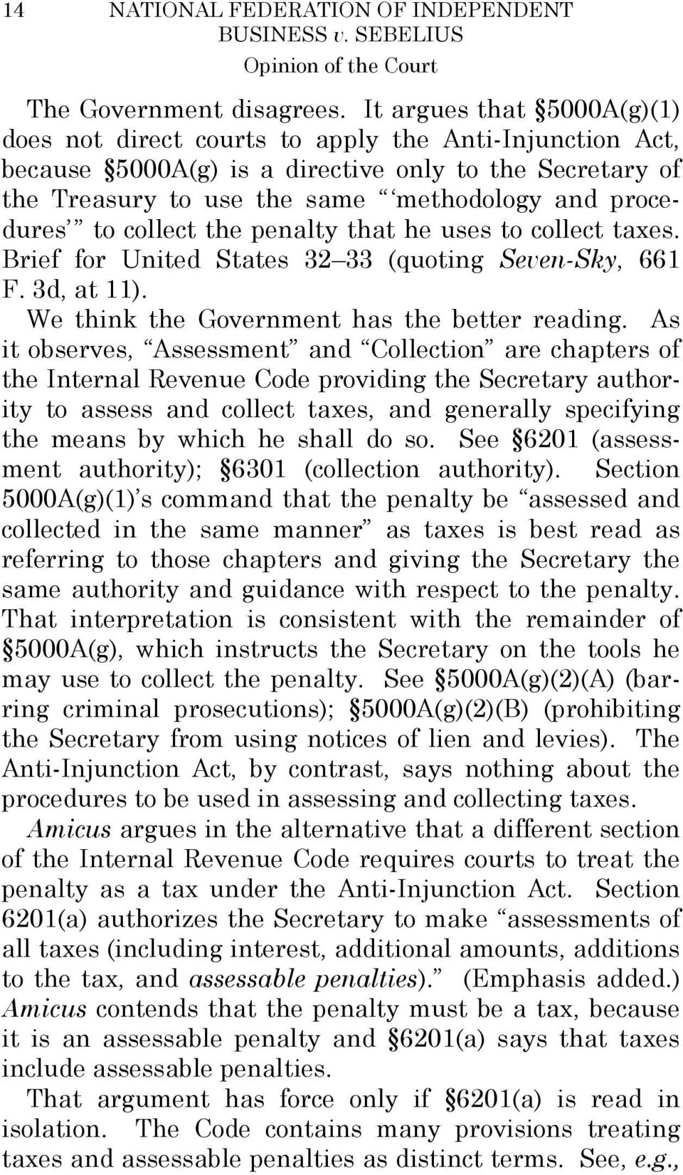 collect the penalty that he uses to collect taxes. Brief for United States 32 33 (quoting Seven-Sky, 661 F. 3d, at 11). We think the Government has the better reading.