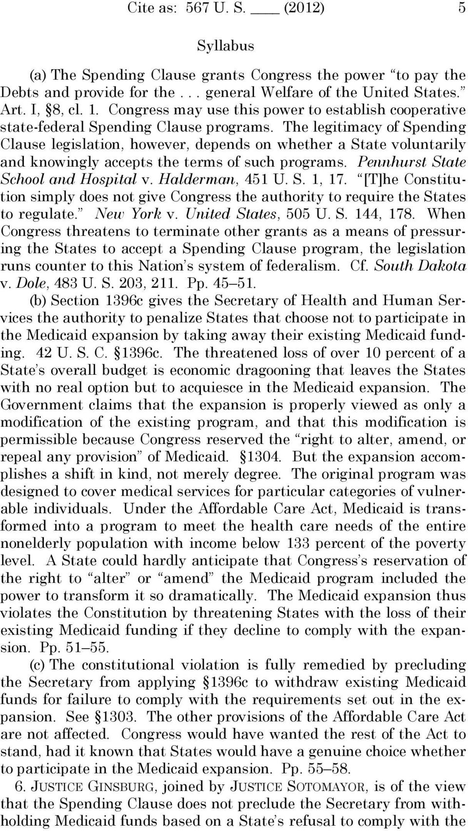 The legitimacy of Spending Clause legislation, however, depends on whether a State voluntarily and knowingly accepts the terms of such programs. Pennhurst State School and Hospital v.