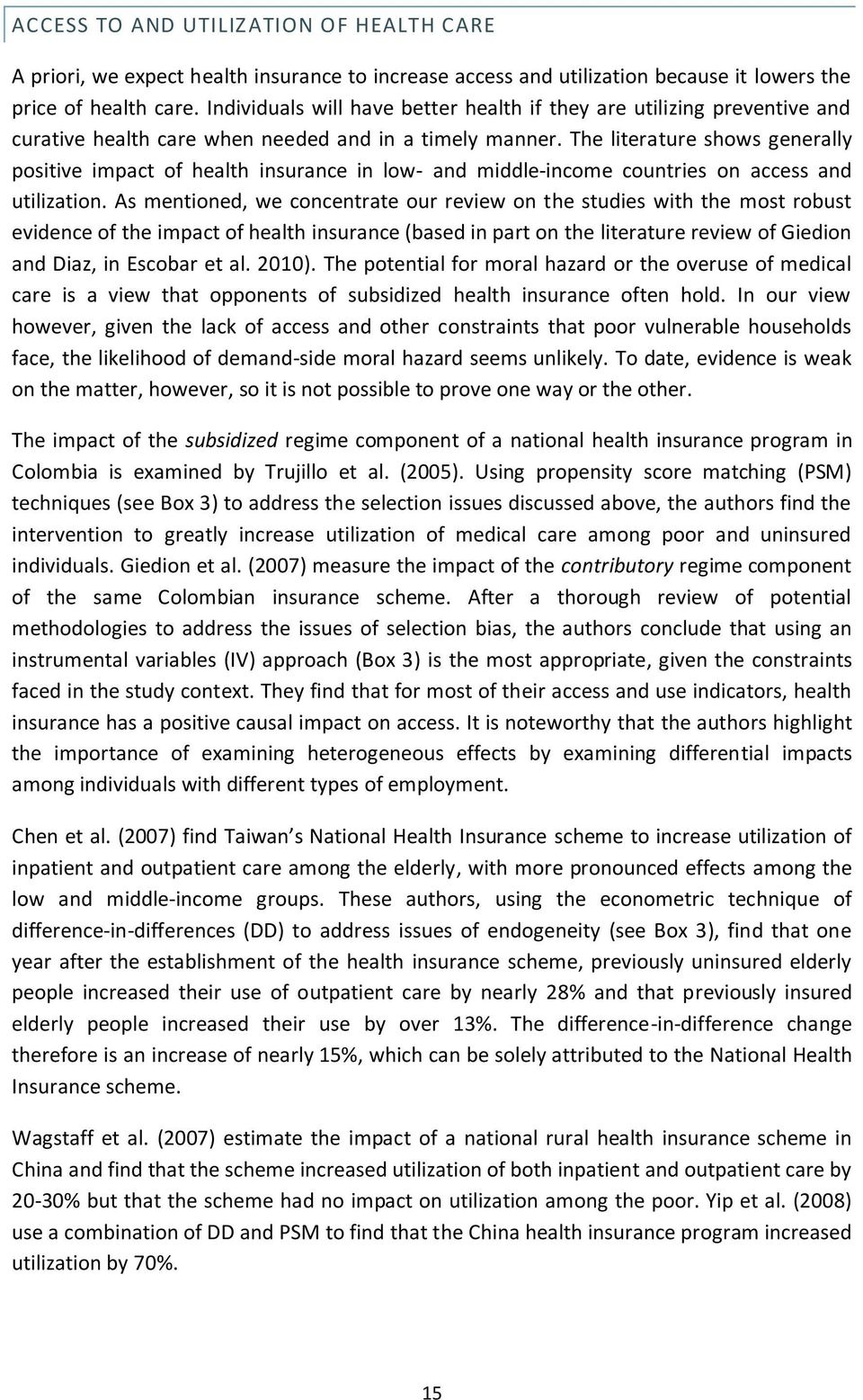 The literature shows generally positive impact of health insurance in low- and middle-income countries on access and utilization.