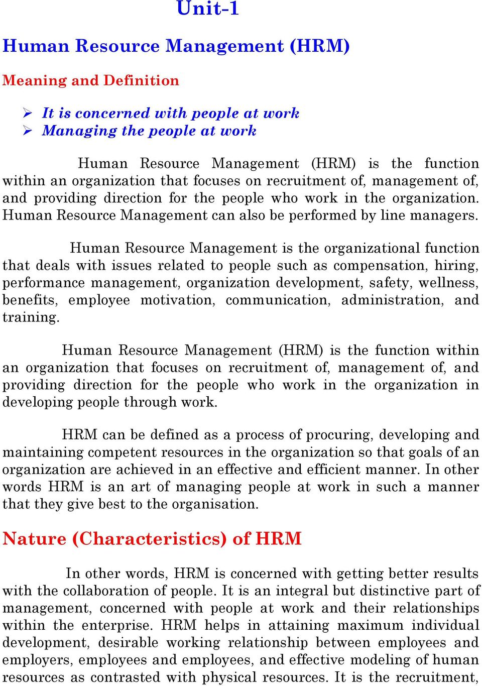 Human Resource Management is the organizational function that deals with issues related to people such as compensation, hiring, performance management, organization development, safety, wellness,