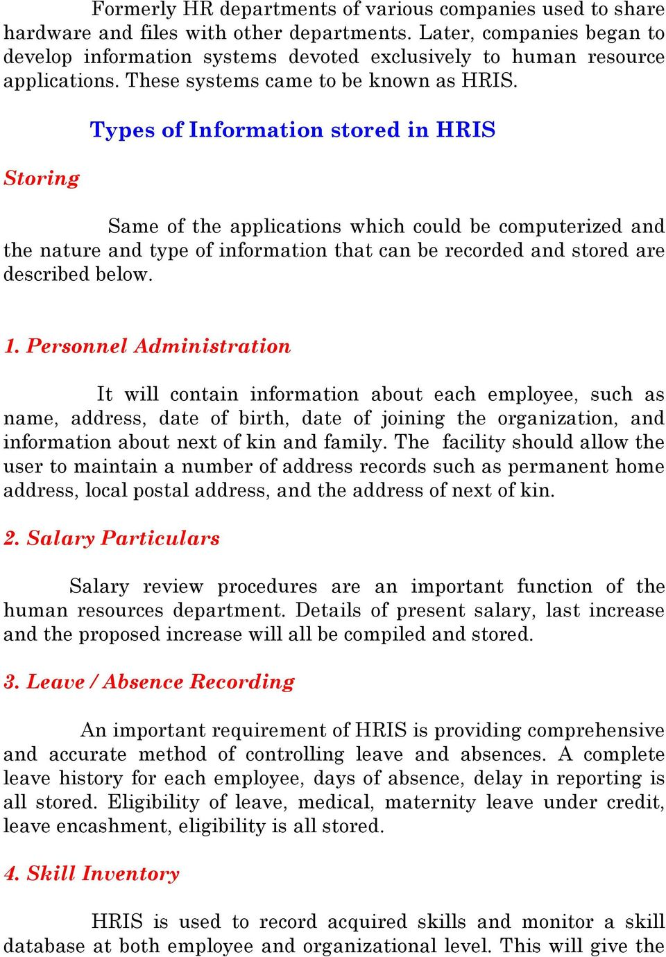 Storing Types of Information stored in HRIS Same of the applications which could be computerized and the nature and type of information that can be recorded and stored are described below. 1.