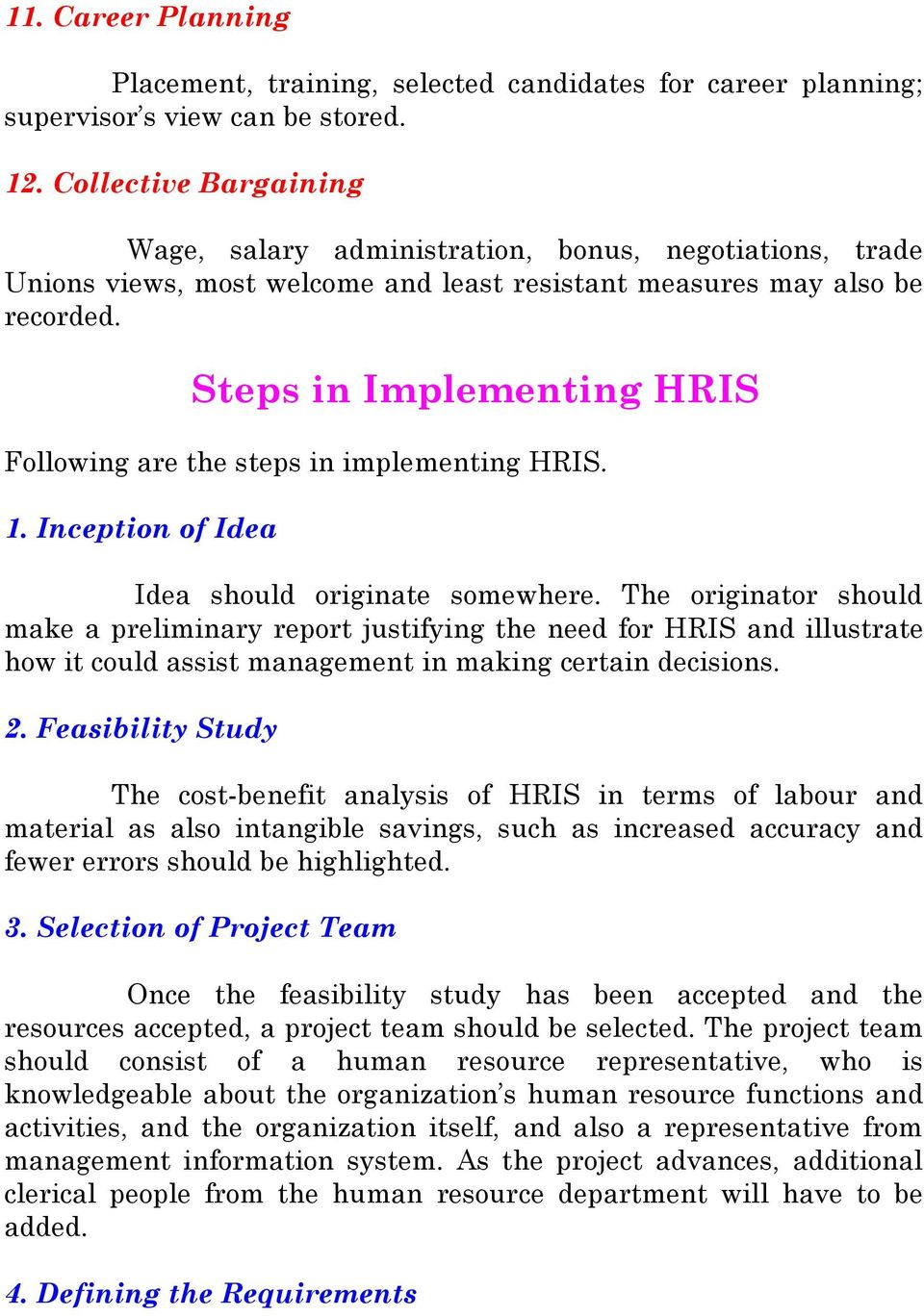 Steps in Implementing HRIS Following are the steps in implementing HRIS. 1. Inception of Idea Idea should originate somewhere.