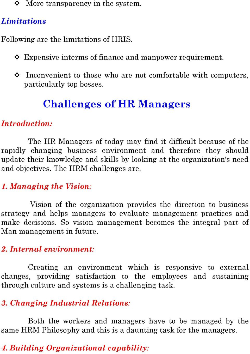 Introduction: Challenges of HR Managers The HR Managers of today may find it difficult because of the rapidly changing business environment and therefore they should update their knowledge and skills