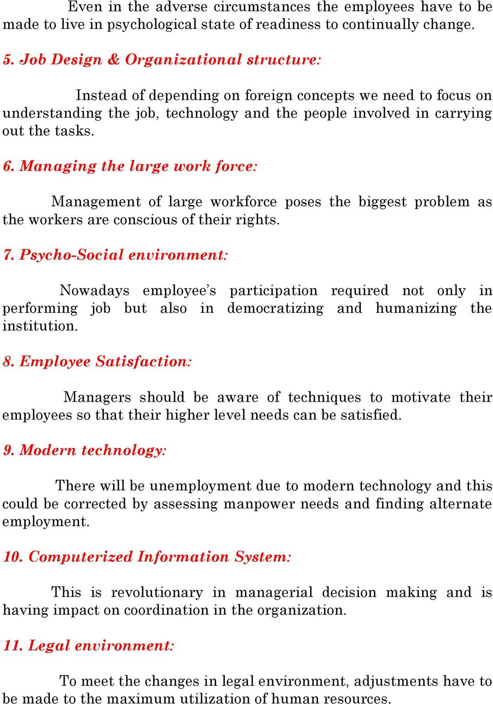 Managing the large work force: Management of large workforce poses the biggest problem as the workers are conscious of their rights. 7.