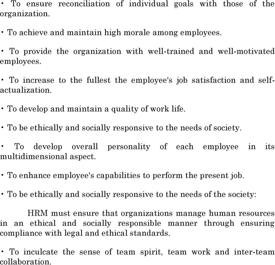 To develop and maintain a quality of work life. To be ethically and socially responsive to the needs of society. To develop overall personality of each employee in its multidimensional aspect.