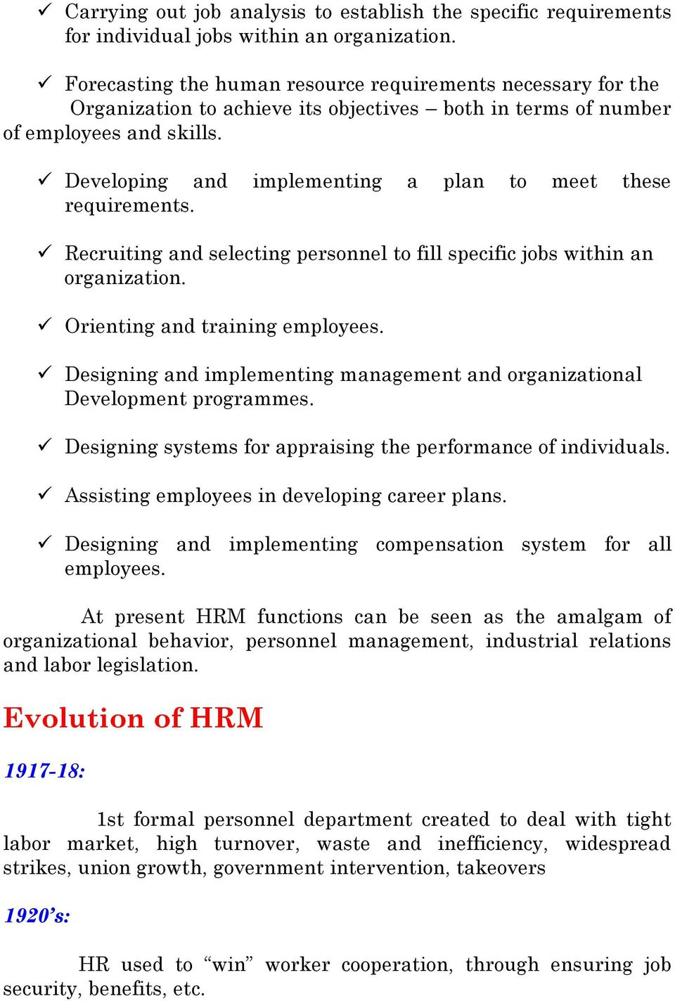 Developing and implementing a plan to meet these requirements. Recruiting and selecting personnel to fill specific jobs within an organization. Orienting and training employees.