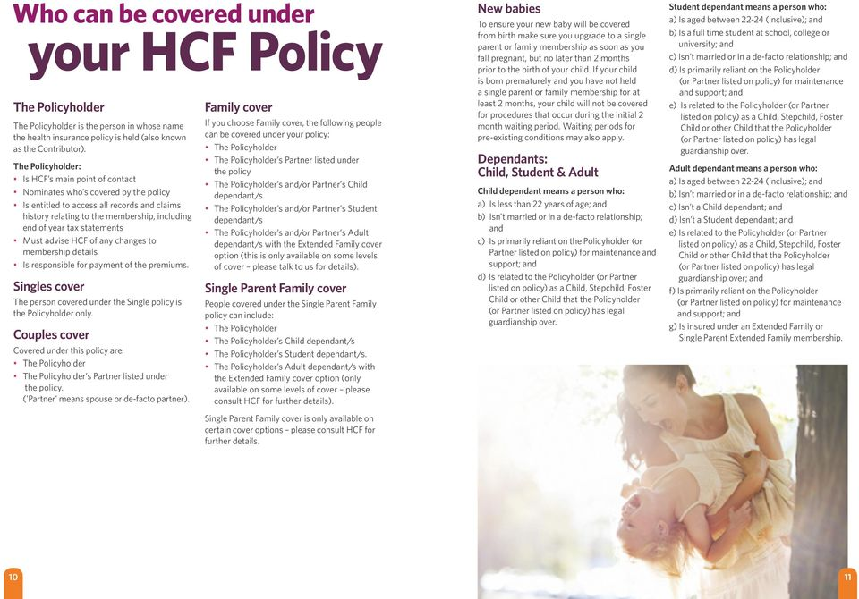 statements Must advise HCF of any changes to membership details Is responsible for payment of the premiums. Singles cover The person covered under the Single policy is the Policyholder only.