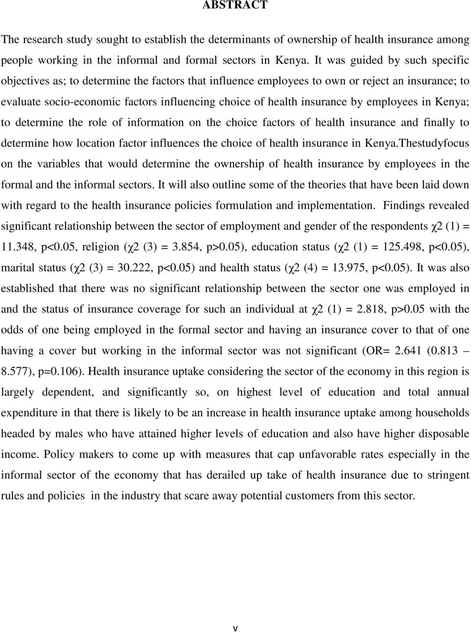 insurance by employees in Kenya; to determine the role of information on the choice factors of health insurance and finally to determine how location factor influences the choice of health insurance