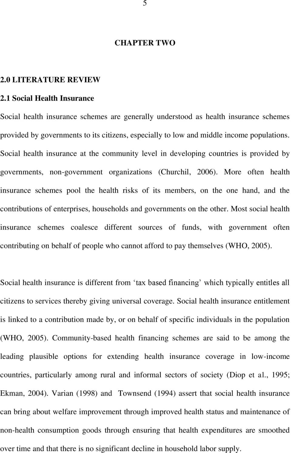 Social health insurance at the community level in developing countries is provided by governments, non-government organizations (Churchil, 2006).