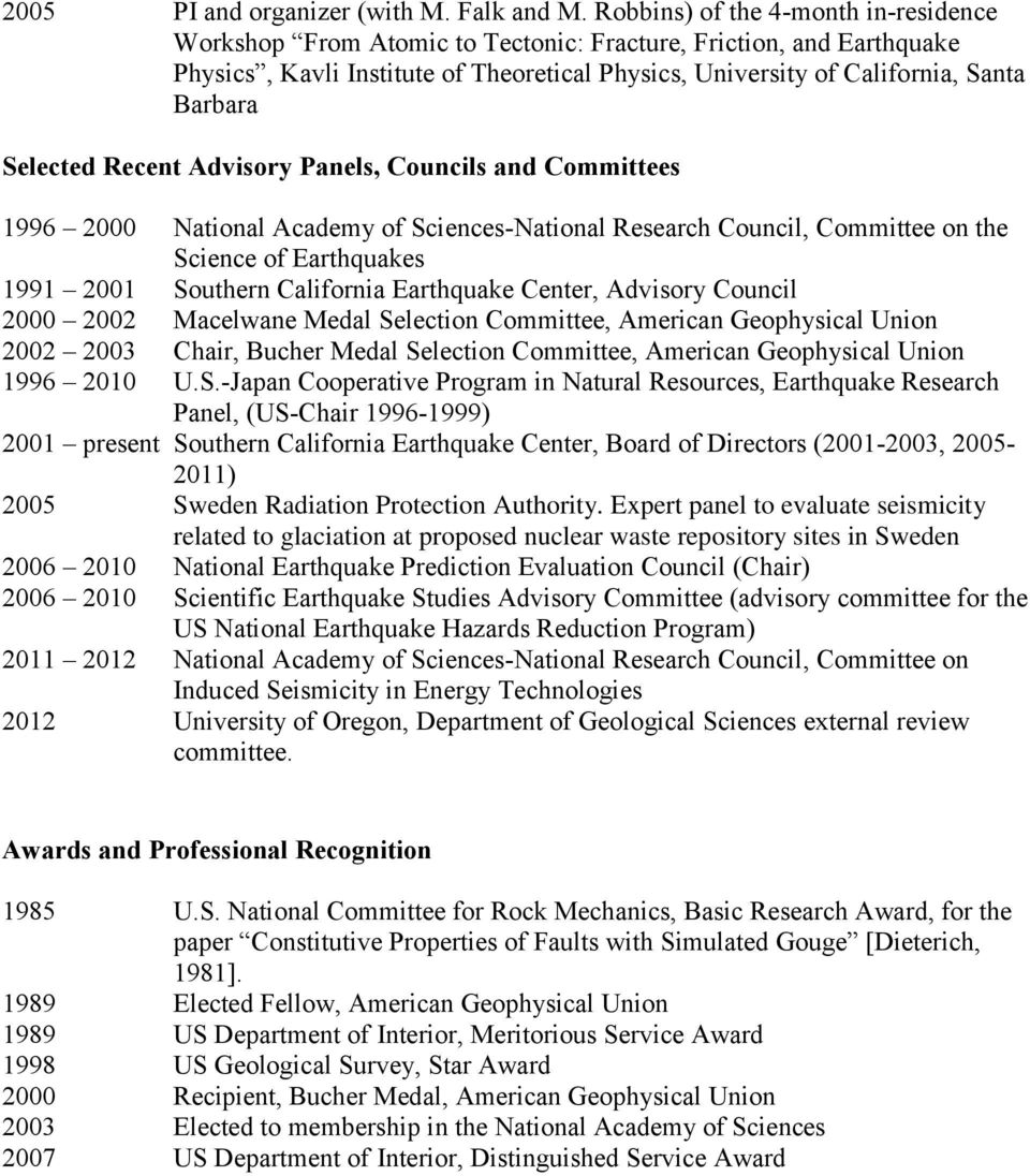 Selected Recent Advisory Panels, Councils and Committees 1996 2000 National Academy of Sciences-National Research Council, Committee on the Science of Earthquakes 1991 2001 Southern California