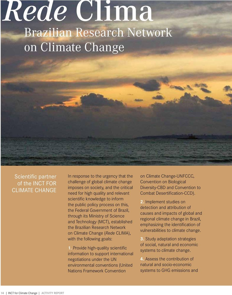 (MCT), established the Brazilian Research Network on Climate Change (Rede CLIMA), with the following goals: 1.