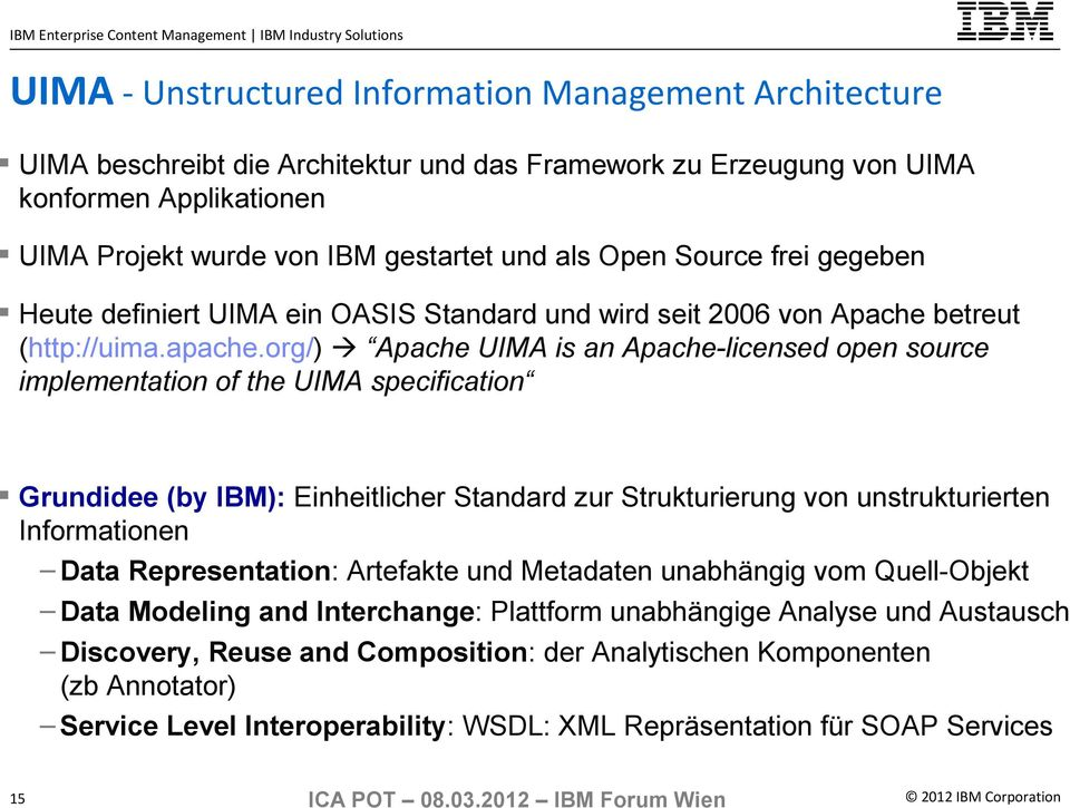 org/) Apache UIMA is an Apache-licensed open source implementation of the UIMA specification Grundidee (by IBM): Einheitlicher Standard zur Strukturierung von unstrukturierten Informationen Data