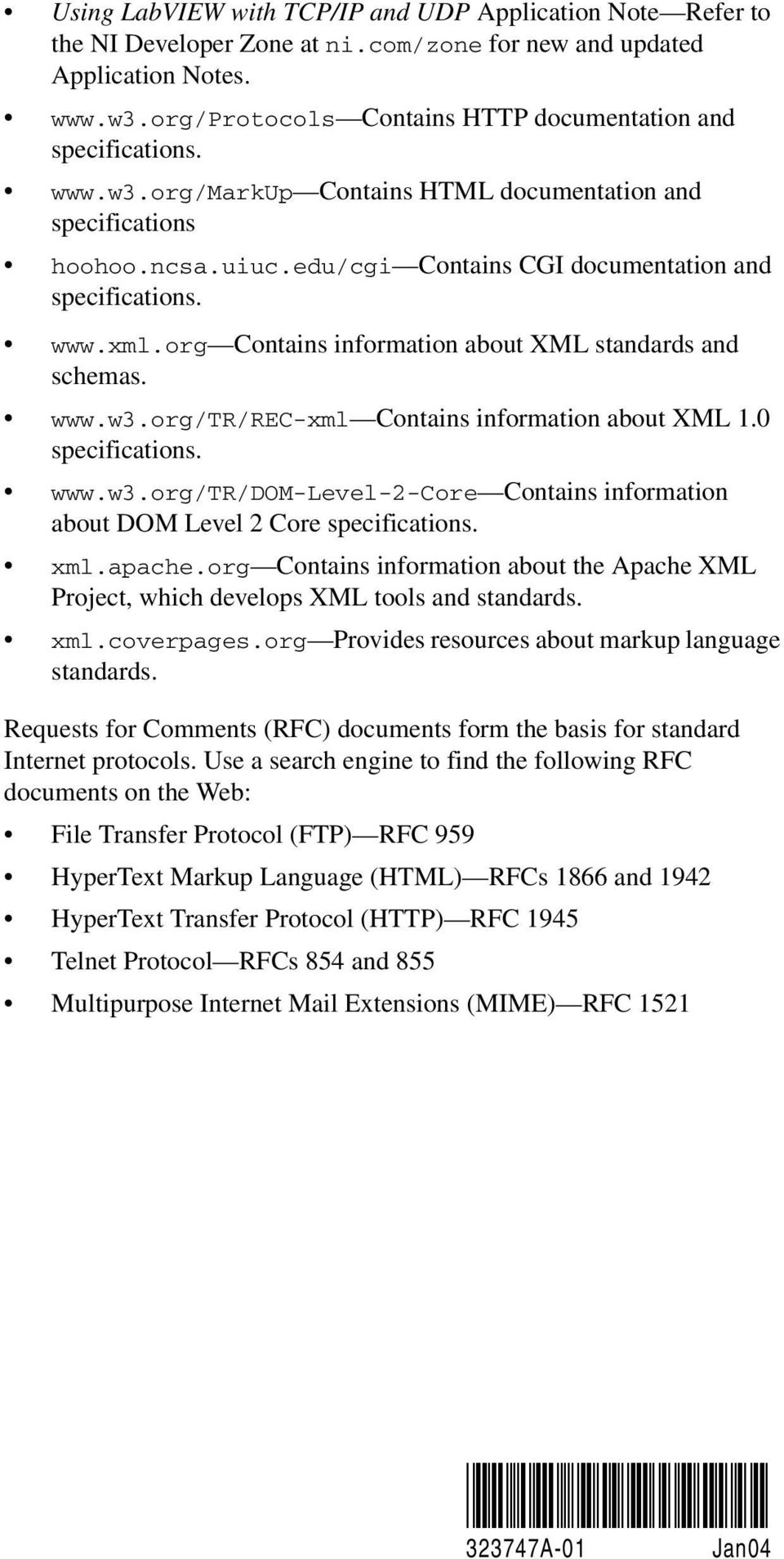 www.xml.org Contains information about XML standards and schemas. www.w3.org/tr/rec-xml Contains information about XML 1.0 specifications. www.w3.org/tr/dom-level-2-core Contains information about DOM Level 2 Core specifications.