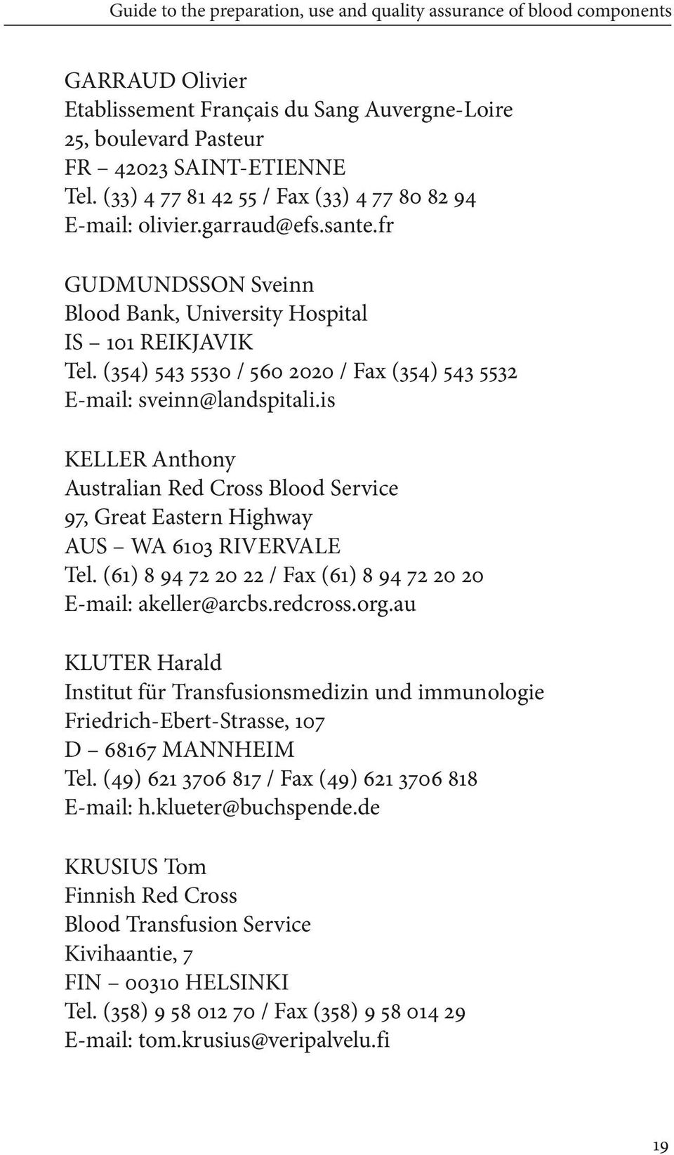 is KELLER Anthony Australian Red Cross Blood Service 97, Great Eastern Highway AUS WA 6103 RIVERVALE Tel. (61) 8 94 72 20 22 / Fax (61) 8 94 72 20 20 E-mail: akeller@arcbs.redcross.org.