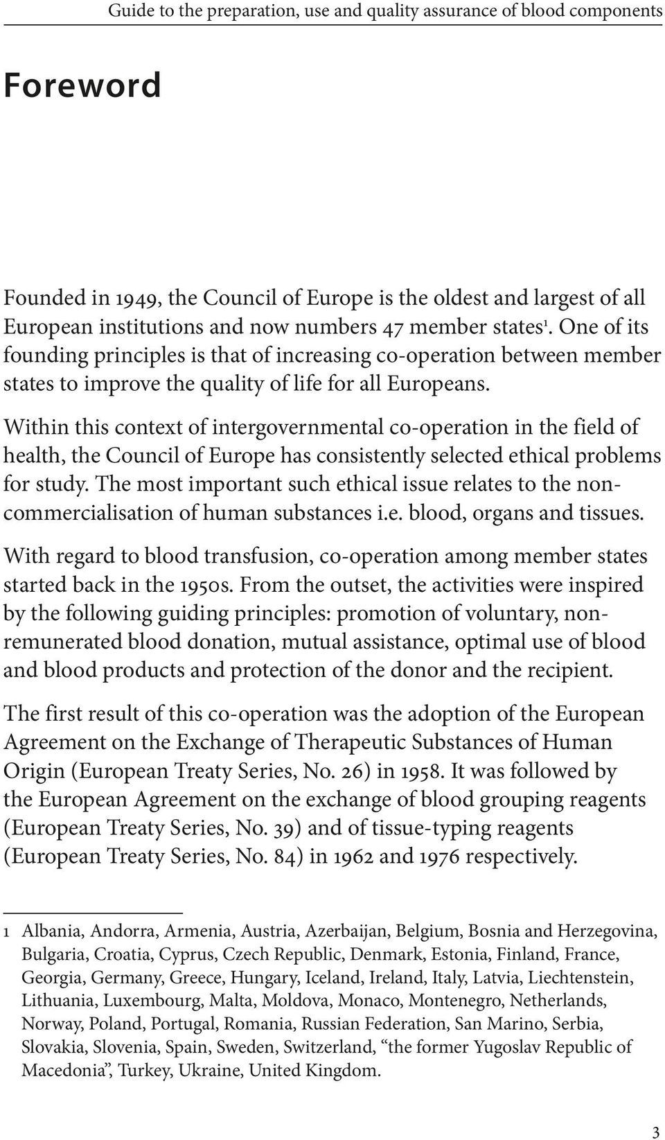 Within this context of intergovernmental co-operation in the field of health, the Council of Europe has consistently selected ethical problems for study.