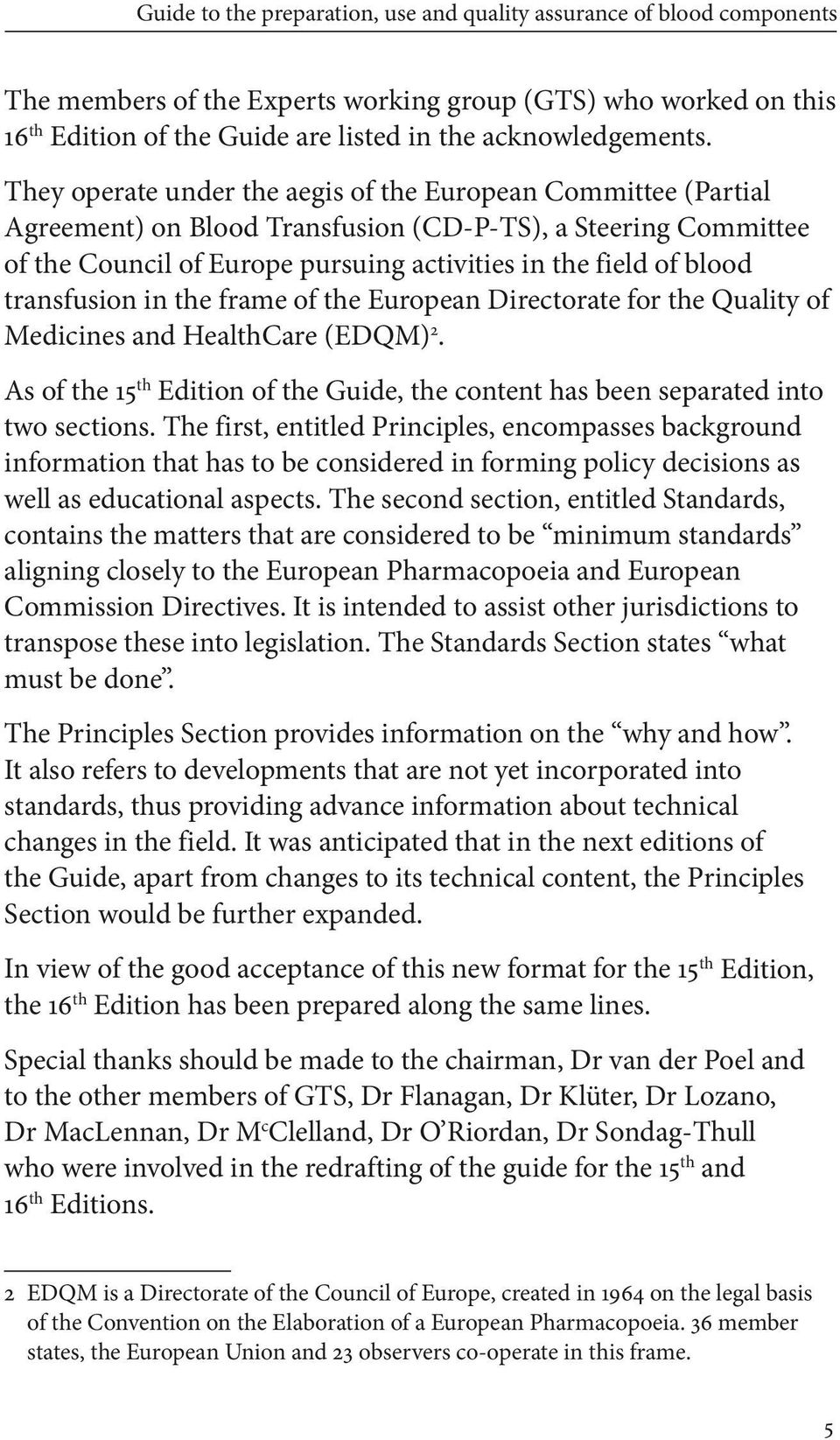 transfusion in the frame of the European Directorate for the Quality of Medicines and HealthCare (EDQM)2. As of the 15th Edition of the Guide, the content has been separated into two sections.