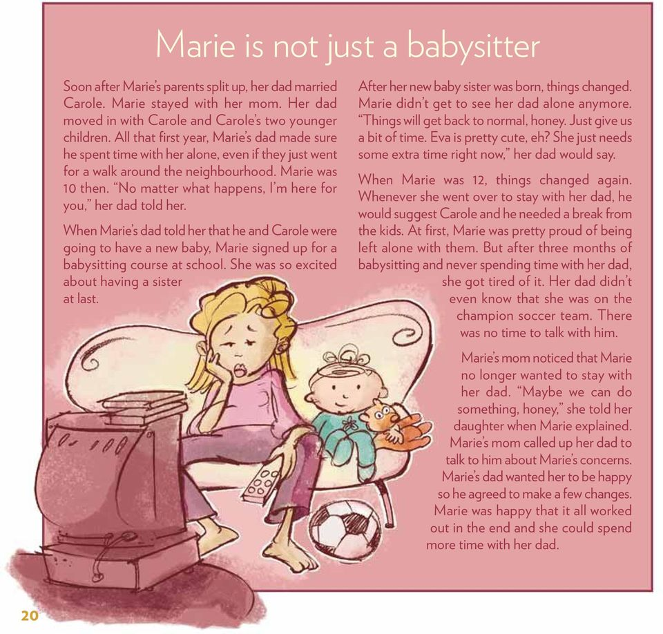 No matter what happens, I m here for you, her dad told her. When Marie s dad told her that he and Carole were going to have a new baby, Marie signed up for a babysitting course at school.