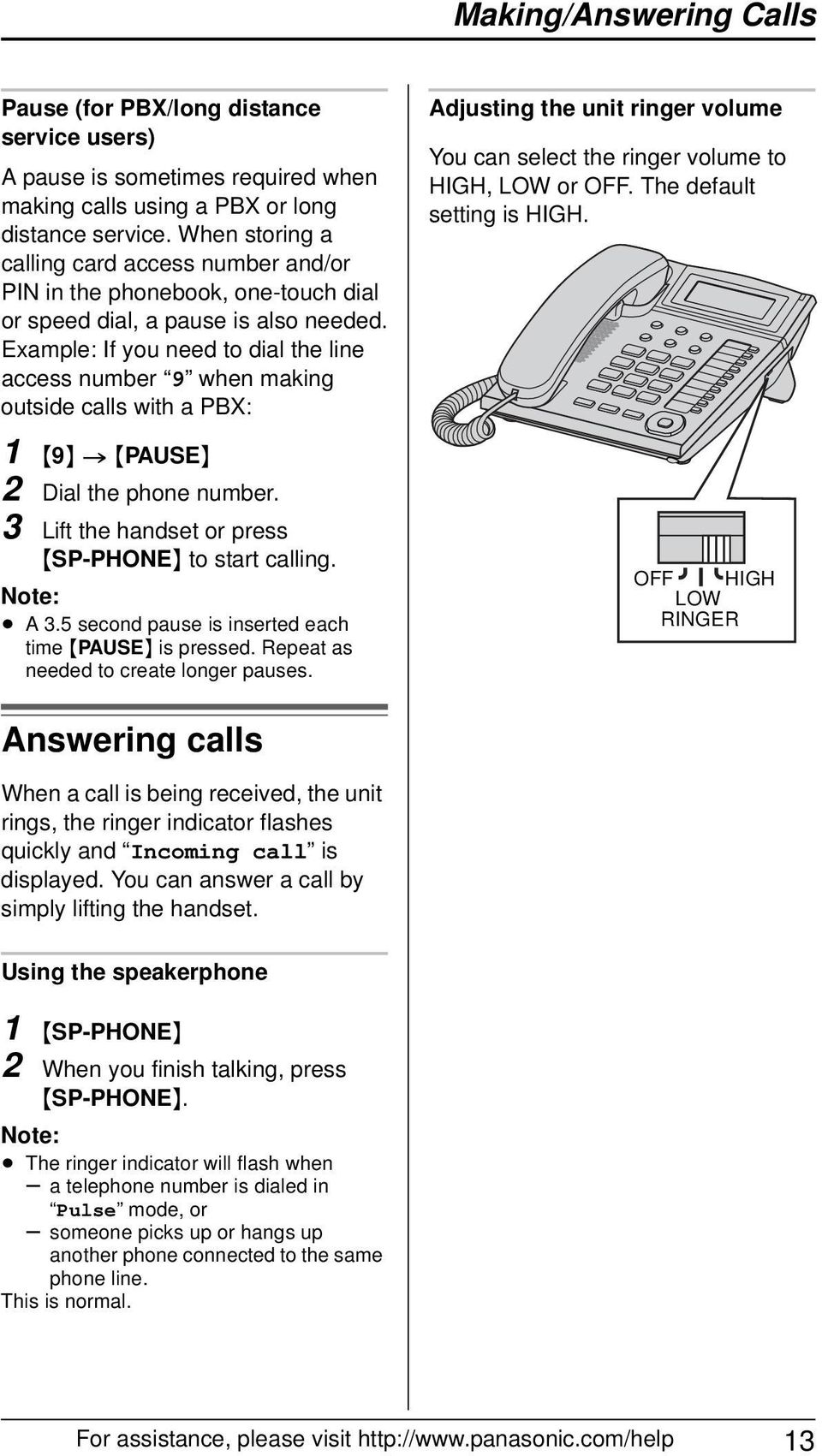 Example: If you need to dial the line access number 9 when making outside calls with a PBX: 1 {9} > {PAUSE} 2 Dial the phone number. 3 Lift the handset or press {SP-PHONE} to start calling. Note: A 3.