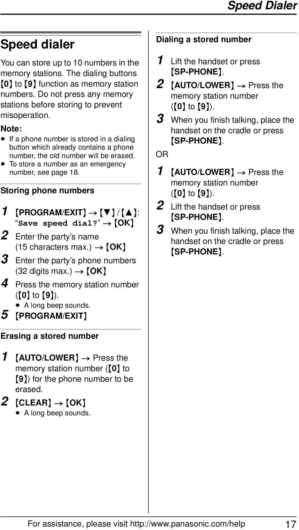 To store a number as an emergency number, see page 18. Storing phone numbers 1 {PROGRAM/EXIT} > {4} / {3}: Save speed dial? > {OK} 2 Enter the party s name (15 characters max.